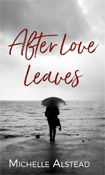 After Love Leaves by Michelle Alstead
