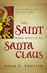 The Saint Who Would Be Santa Claus: The True Life and Trials of Nicholas of Myra by Adam English