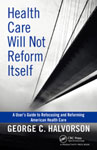 Health Care Will Not Reform Itself: A User's Guide to Refocusing and Reforming American Health Care
