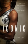Iconic: Decoding Images of the Revolutionary Black Woman by Lakesia Johnson