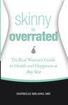 Skinny Is Overrated: The Real Woman's Guide to Health and Happiness at Any Size