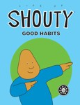 Life of Shouty: Good Habits