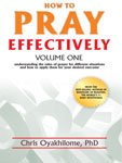 How to Pray Effectively, Volume 1 by Chris Oyakhilome, Ph D