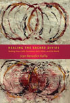 Healing the Sacred Divide: Making Peace With Ourselves, Each Other, and the World by Dr. Jean Benedict Raffa