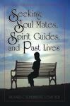 Seeking Soul Mates, Spirit Guides, and Past Lives