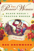 The Pioneer Woman: Black Heels to Tractor Wheels-A Love Story