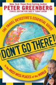 Don't Go There: The Travel Detective's Essential Guide to the Must-Miss Places of the World